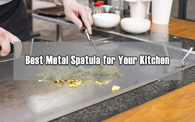 Best Metal Spatula for Your Kitchen
