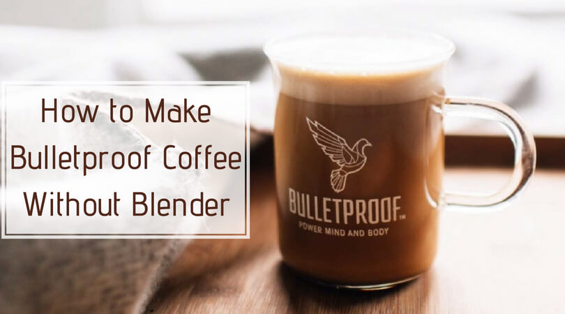How to Make Bulletproof Coffee without a Blender