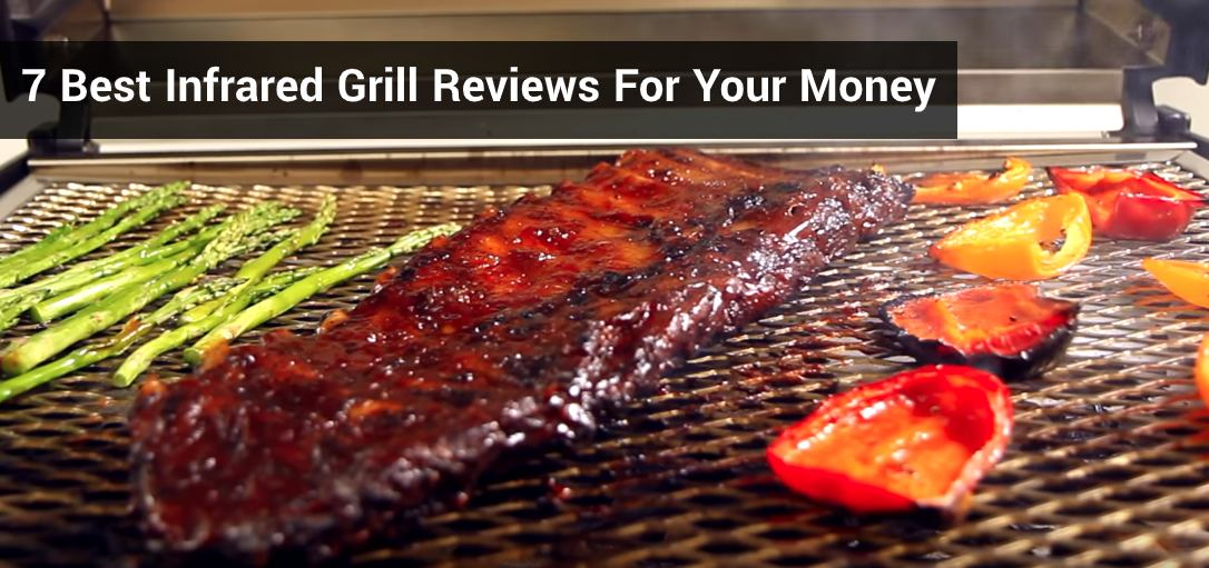 7 Best Infrared Grills for the Money